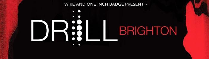 DRILL: BRIGHTON - New Acts!