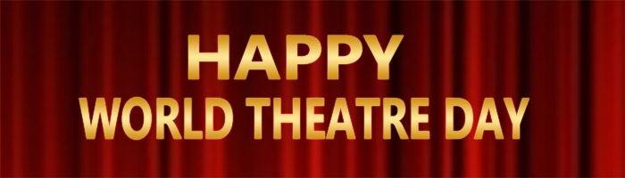 World Theatre Day Roundup