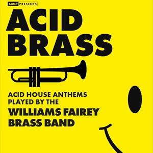 'ACID BRASS' The Williams Fairey Brass Band