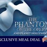 The Phantom Of The Opera & Planet Hollywood Meal