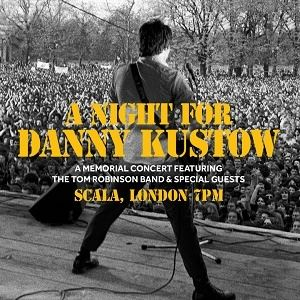 A NIGHT FOR DANNY KUSTOW ft THE TOM ROBINSON BAND