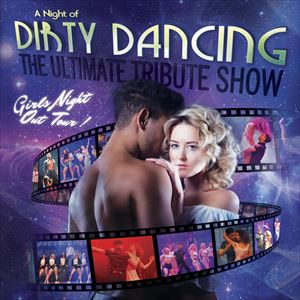A Night of Dirty Dancing (Tribute Show)