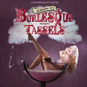 An Evening Of Burlesque Presents Tassels
