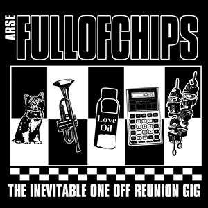 Arse Full Of Chips - The Inevitable Reunion Gig