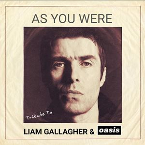 As You Were (Liam Gallagher Tribute)