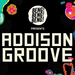 BENG! BENG! BENG! PRESENTS: ADDISON GROOVE