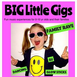 BIG Little Gigs Family Rave