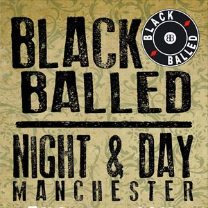 BLACKBALLED @ NIGHT AND DAY MANCHESTER