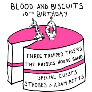 Blood & Biscuits 10th B'day (Three Trapped Tigers)