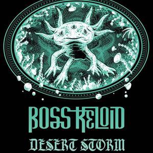 Boss Keloid & Desert Storm