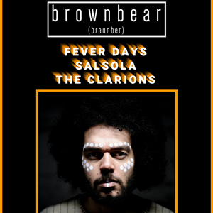 Brownbear / Fever Days / Salsola / The Clarions