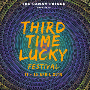 Canny Fringe Presents: Third Time Lucky Festival