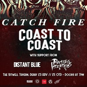 Catch Fire and Coast to Coast + Support, Derby