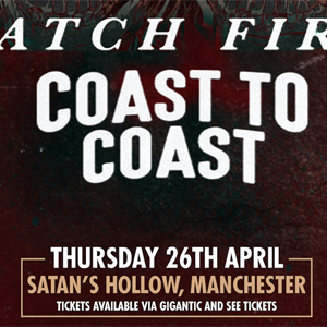 Catch Fire, Coast To Coast - Manchester