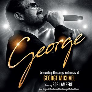 Celebrating The Songs And Music Of George Michael