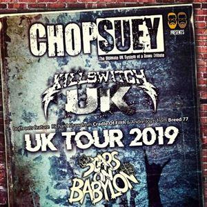Chop Suey / Killswitch UK / Scars On Babylon