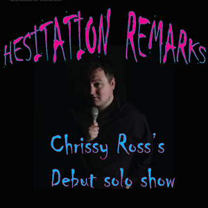 Chrissy Ross - Hesitation Remarks & special guests