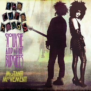 Cureheads/Siouxsie & The Budgiees: Mutant Movement