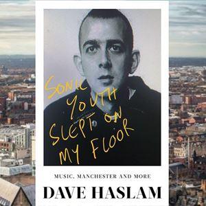 Dave Haslam: Sonic Youth Slept On My Floor