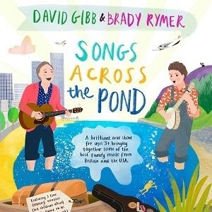 David Gibb & Brady Rymer: Songs Across The Pond