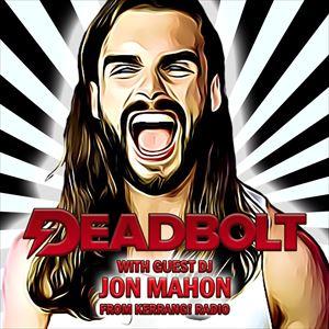 Deadbolt / Guest DJ Jon Mahon (Kerrang! Radio)