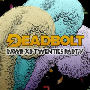 Deadbolt / The RAWR XD Twenties Party