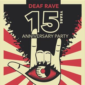 Deaf Rave 15th Anniversary Party