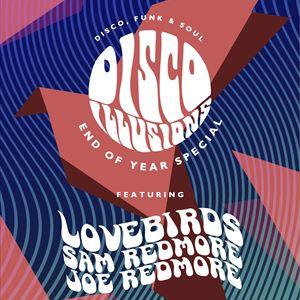 Disco Illusions w/ Lovebirds & Sam Redmore