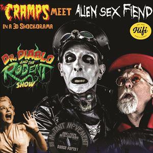 Dr Diablo & The Rodent Show:Cramps/Alien Sex Fiend