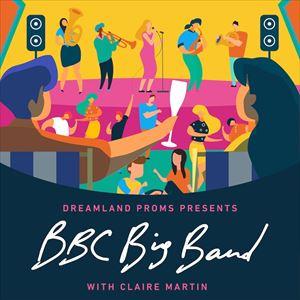 Dreamland Proms: BBC Big Band And Claire Martin