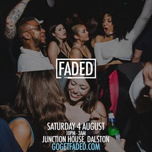 Faded at Junction House - Sat 4 August