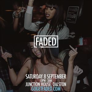 Faded at Junction House - Sat 8 September