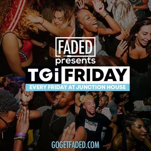 Faded - Thank God It's Friday [EVERY FRIDAY]
