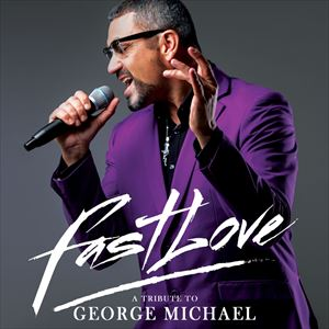 Fastlove- A Tribute To George Michael (World Tour)