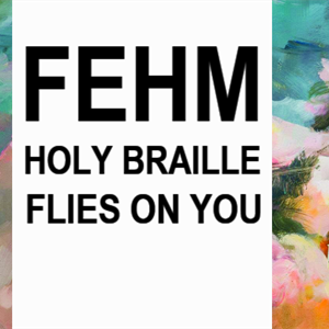 FEHM | Holy Braille + Flies On You