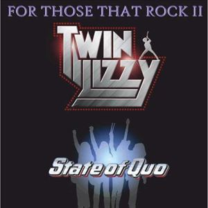 For Those That Rock - Twin Lizzy v's State of Quo