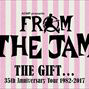 """FROM THE JAM - """"THE GIFT"""" 35th Anniversary"""