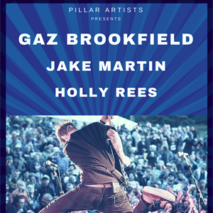 Gaz Brookfield / Jake Martin / Holly Rees