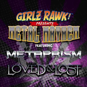 GIRLZ RAWK! Metal Mayhem w/ Metaprism+Loved & Lost