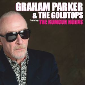 Graham Parker & The Goldtops ft The Rumour Horns