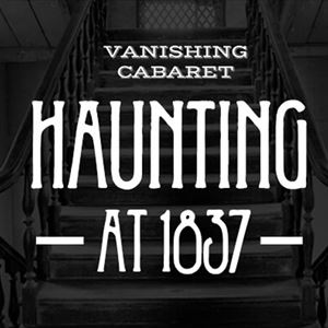 Haunting at 1837 // Vanishing Cabaret // Early from See Tickets