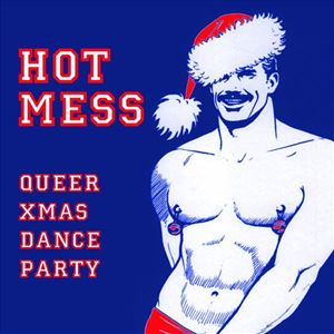 HOT MESS: Queer Christmas Dance Party