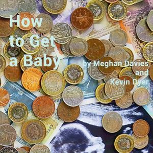 How to Get a Baby by Meghan Davies and Kevin Dyer
