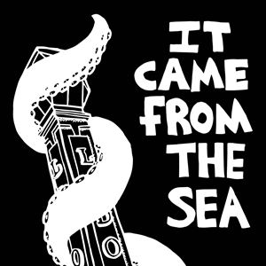 It Came From The Sea