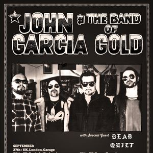 John Garcia & The Band Of Gold W/Dead Quiet