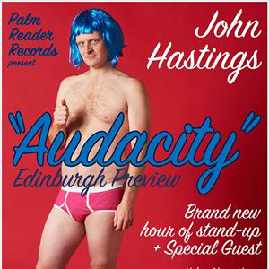 JOHN HASTINGS - 'AUDACITY' EDINBURGH PREVIEW