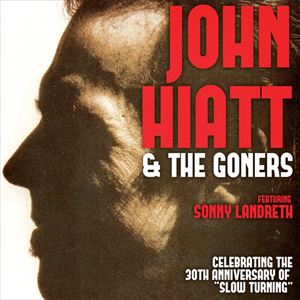 John Hiatt & The Goners Featuring Sonny Landreth