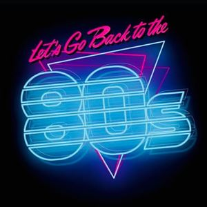 Let's Go Back To The 80s