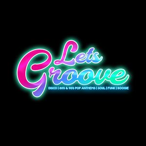 Lets Groove - Disco, 00s, Pop, Soul, Funk & Boogie