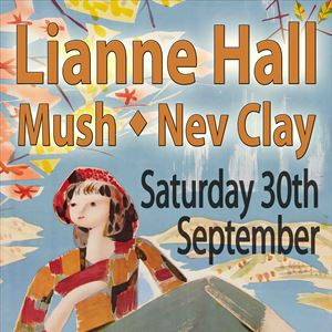 Lianne Hall / Mush / Nev Clay